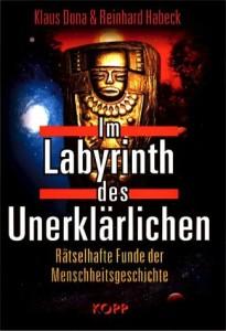 Im Labyrinth des Unerklärlichen. Rätselhafte Funde der Menschheitsgeschichte