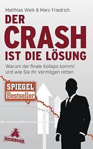 Der Crash ist die Lösung: Warum der finale Kollaps kommt und wie Sie Ihr Vermögen retten