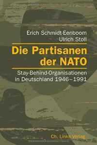 Die Partisanen der NATO: Stay-Behind-Organisationen in Deutschland 1946-1991