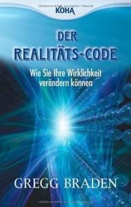 Der Realitäts-Code: Wie Sie Ihre Wirklichkeit verändern können von Gregg Braden