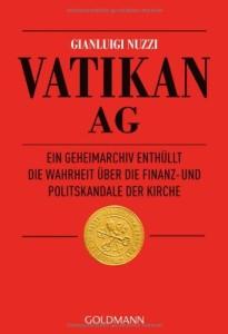 Vatikan AG: Ein Geheimarchiv enthüllt die Wahrheit über die Finanz- und Politskandale der Kirche