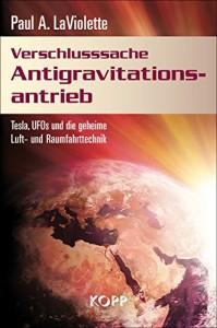 Verschlusssache Antigravitationsantrieb: Tesla, UFOs und die geheime Luft- und Raumfahrttechnik
