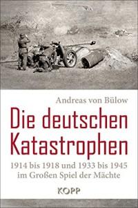 ie deutschen Katastrophen 1914 bis 1918 und 1933 bis 1945 im Großen Spiel der Mächte
