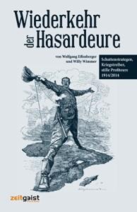 Wiederkehr der Hasardeure: Schattenstrategen, Kriegstreiber, stille Profiteure 1914 und heute